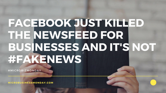 MBM Blog facebook just killed the newsfeed for businesses and brands and it's not fake news. what does this mean for businesses